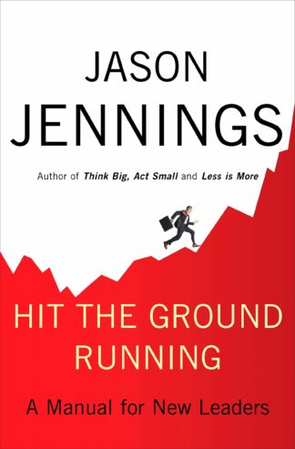 Hit the Ground Running: A Manual for New Leaders by Jason Jennings
