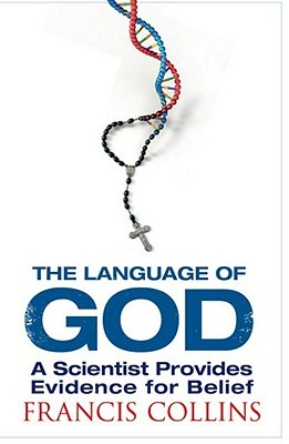 The Language of God: A Scientist Presents Evidence for Belief by Francis Collins