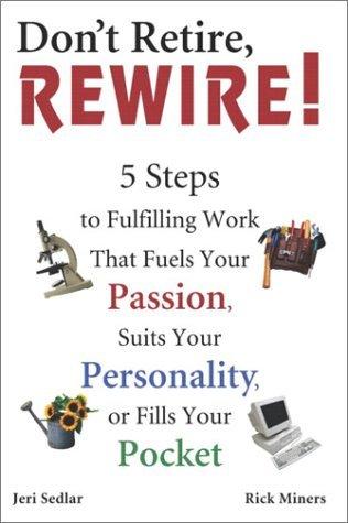 Don't Retire, Rewire! by Jeri Sedlar, Rick Miners