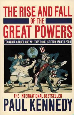 The Rise & Fall of the Great Powers: Economic Change and Military Conflict from 1500 to 2000 (1989) by Paul Kennedy