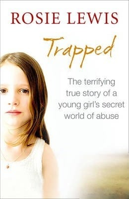 Trapped: The Terrifying True Story of a Young Girl's Secret World of Abuse by Rosie Lewis