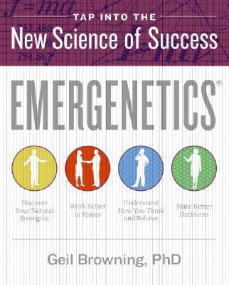 Emergenetics (R): Tap Into the New Science of Success by Geil Browning