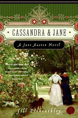 Cassandra and Jane: A Jane Austen Novel by Jill Pitkeathley
