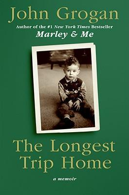 The Longest Trip Home: A Memoir by John Grogan