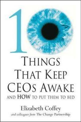 10 Things That Keep CEOs Awake: And How to Put Them to Bed by Elizabeth Coffey