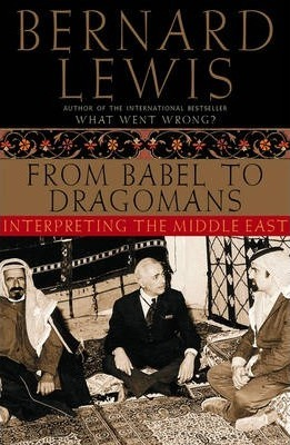 From Babel to Dragomans: Interpreting the Middle East by Bernard Lewis