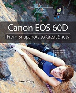 Canon EOS 60D: From Snapshots to Great Shots by Nicole S. Young