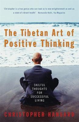 The Tibetan Art Of Positive Thinking by Christopher Hansard