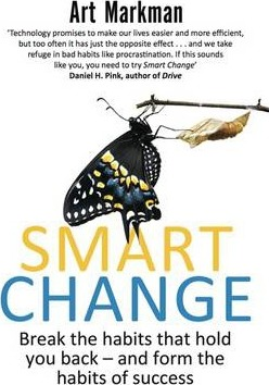 Smart Change: Break the habits that hold you back and form the habits of success by Art Markman