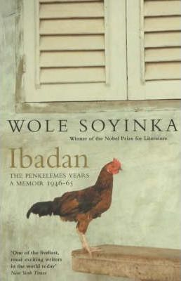 Ibadan: The Penkelemes Years; A Memoir, 1946-65 by Wole Soyinka