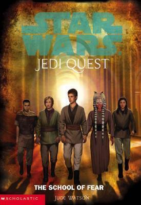 The School of Fear (Star Wars Jedi Quest) by Jude Watson