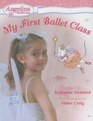 My First Ballet Class (Angelina Ballerina) by Katharine Holabird