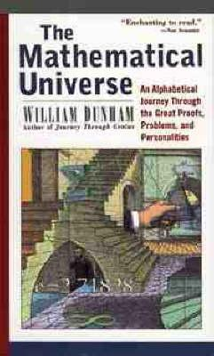 The Mathematical Universe: An Alphabetical Journey Through the Great Proofs, Problems, and Personalities by William Dunham
