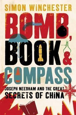 Bomb, Book & Compass: Joseph Needham & the Great Secrets of China by Simon Winchester