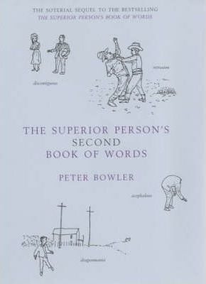 The Superior Person's Second Book of Words by Peter Bowler