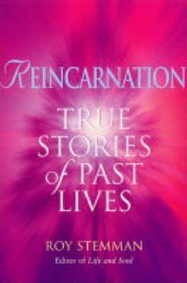 Reincarnation: True Stories of Past Lives by Roy Stemman