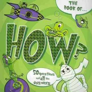 The Book of How?: 50 Questions And All the Answers