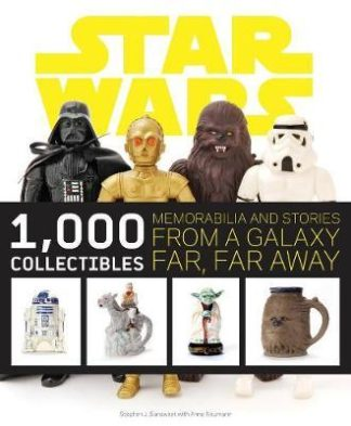 Star Wars: 1,000 Collectibles: Memorabilia and Stories from a Galaxy Far, Far Away by Stephen J. Sansweet