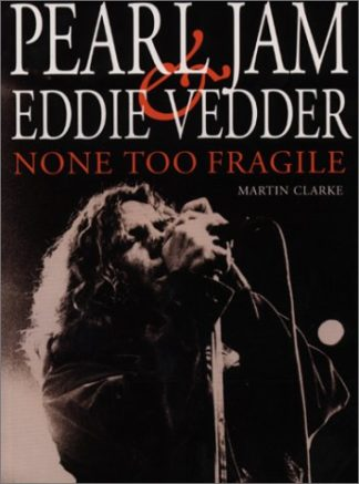 None Too Fragile: Pearl Jam and Eddie Vedder by Martin Clarke