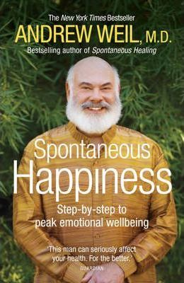 Spontaneous Happiness by Andrew T. Weil