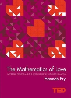 The Mathematics of Love: Patterns, Proofs and the Search for the Ultimate Equation by Hannah Fry