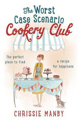 The Worst Case Scenario Cookery Club: The Perfect Place to Find a Recipe for Happiness by Chrissie Manby