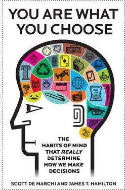 You Are What You Choose: The Habits of Mind That Really Determine How We Make Decisions by Scott De Marchi