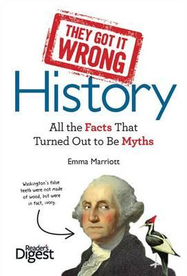 They Got It Wrong: History: All the Facts that Turned Out to be Myths by Emma Marriott