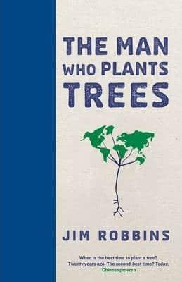 The Man Who Plants Trees by Jim Robbins