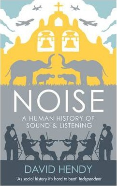 Noise: A Human History of Sound and Listening by David Hendy