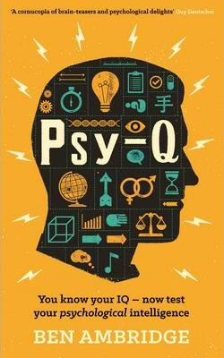 Psy-Q: You know your IQ - now test your psychological intelligence by Ben Ambridge