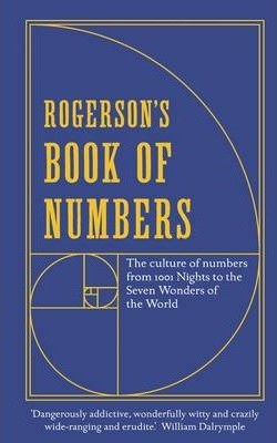 Rogerson's Book of Numbers: The culture of numbers from 1001 Nights to the Seven Wonders of the World by Barnaby Rogerson