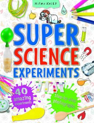 Super Science Experiments: 40 Amazing Experiments by Chris Oxlade