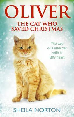 Oliver: The Cat Who Saved Christmas by Sheila Norton