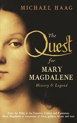 The Quest For Mary Magdalene: History & Legend by Michael Haag