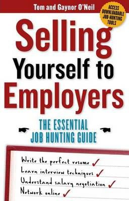 Selling Yourself to Employers: The Essential Job-Hunting Guide by Tom O'Neil