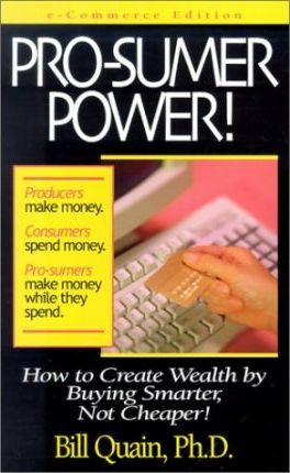 Pro-Sumer Power!: How to Create Wealth by Buying Smarter, Not Cheaper! by Bill Quain