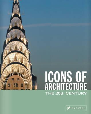 Icons of Architecture: The 20th Century by Sabine Thiel-Siling