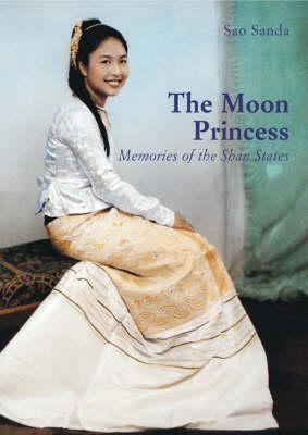 The Moon Princess: Memories of the Shan States by Sao Sanda