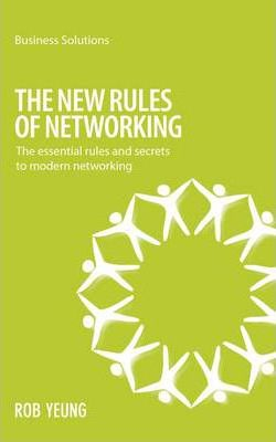 The New Rules of Networking: The Essential Rules and Secrets to Modern Networking by Rob Yeung