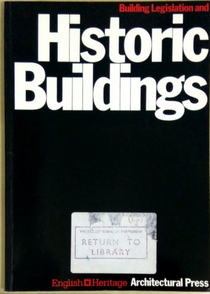 Building Legislation and Historic Buildings: A Guide to the Application of the Building Regulations, the Public Health Acts, the Fire Precautions ACT by Alan C. Parnell