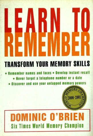 Learn to Remember: Transform Your Memory Skills by Dominic O'Brien
