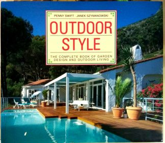 Outdoor Style : The Complete Book of Garden Design and Outdoor Living by Penny Swift
