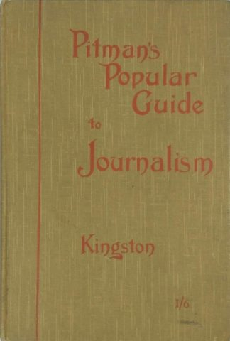 Pitman's Popular Guide to Journalism (1913) by Alfred Kingston