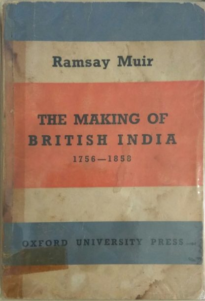 The Making of British India 1756-1858 (1969) by Ramsay Muir