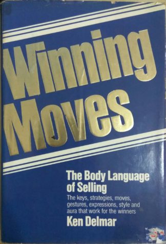 Winning Moves: The Body Language Of Selling by Ken Delmar