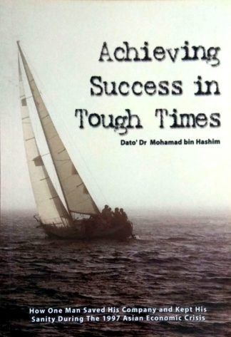 Achieving Success in Tough Times by Dato' Dr Mohamad bin Hashim