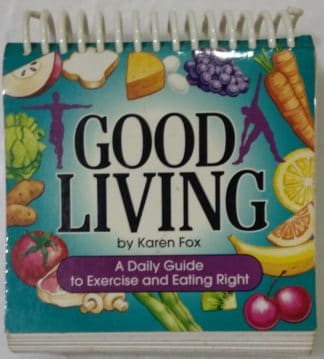 Good Living : A Daily Guide to Exercise and Eating Right by Karen Fox