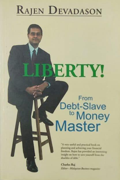 Liberty! from Debt-Slave to Money Master by Rajen Devadason