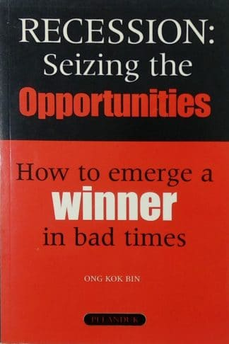 Recession: Seizing the Opportunities by Ong Kok Bin